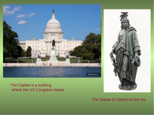The Capital is a building where the US Congress meets The Statue of Liberty o