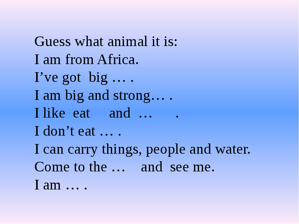 Guess what animal it is: I am from Africa. I've got big … . I am big and stro...