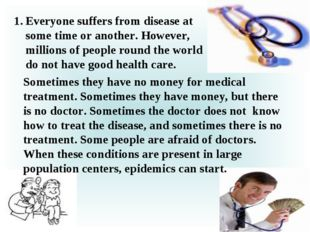 Everyone suffers from disease at some time or another. However, millions of p