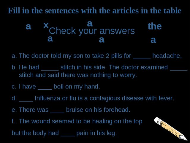 Fill in the sentences with the articles in the table Сheck your answers a a t...