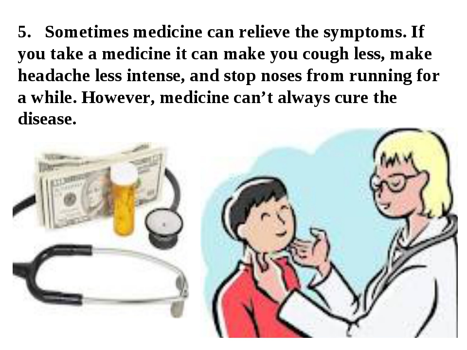 5. Sometimes medicine can relieve the symptoms. If you take a medicine it can...