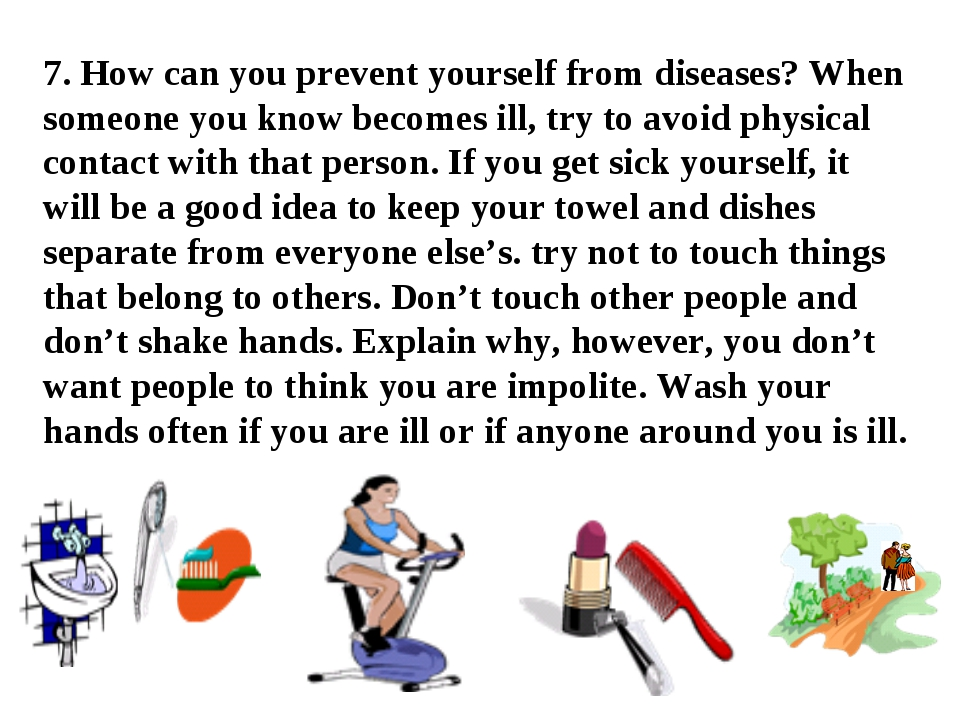 7. How can you prevent yourself from diseases? When someone you know becomes...