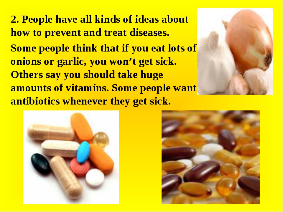 2. People have all kinds of ideas about how to prevent and treat diseases. So...