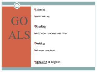 GOALS Learning (new words); Reading (info about the Green mile film); Writing