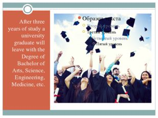 After three years of study a university graduate will leave with the Degree o