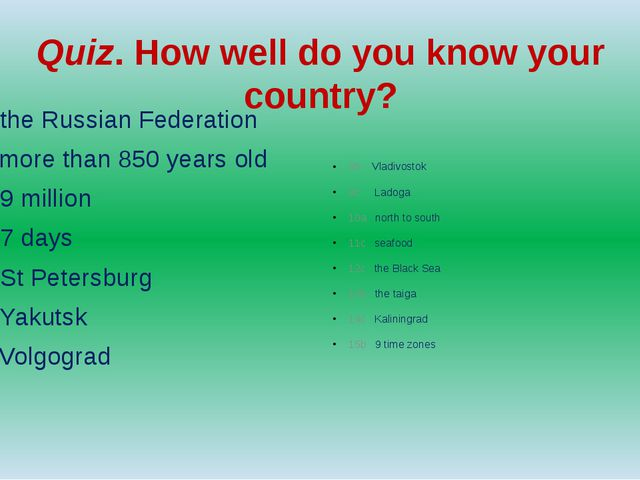 Quiz. How well do you know your country? 1b the Russian Federation 2c more th...