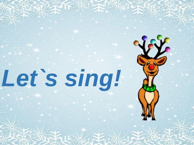 Let`s sing!