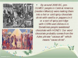 By around2000 BC, pre-OLMECpeople in Central America (modern Mexico) were