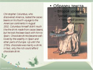 Christopher Columbus, who discovered America, tasted the cacao beans on his