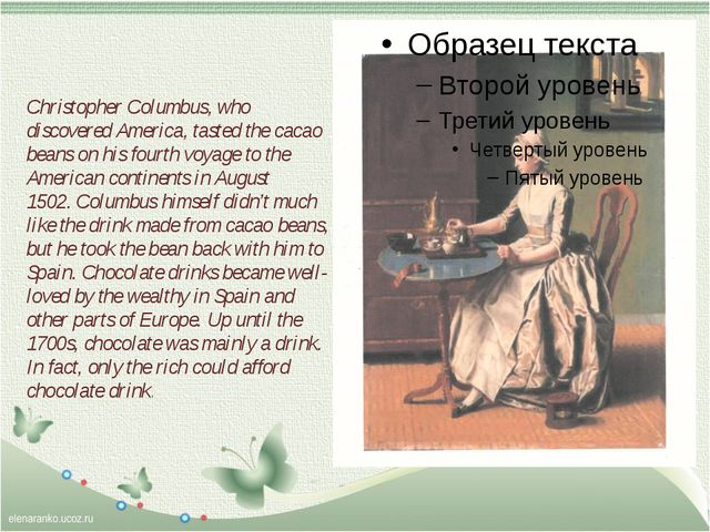 Christopher Columbus, who discovered America, tasted the cacao beans on his...