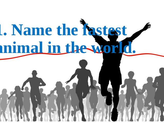 1. Name the fastest animal in the world.