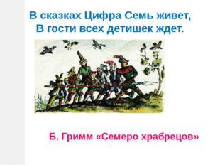 Б. Гримм «Семеро храбрецов» В сказках Цифра Семь живет, В гости всех детишек