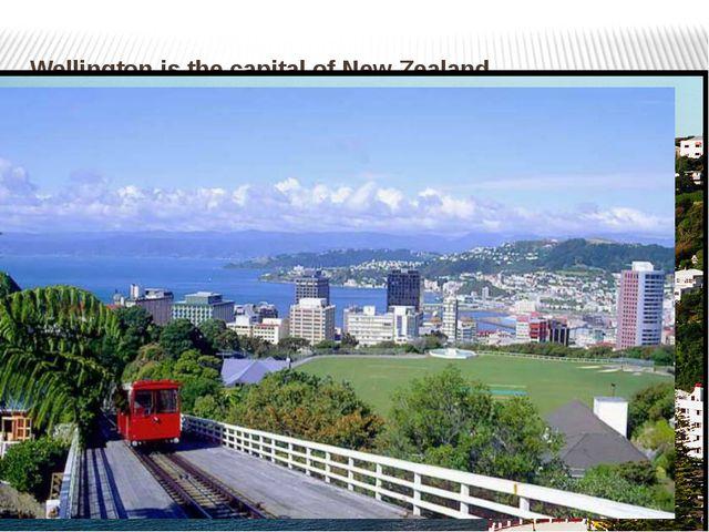 Wellington is the capital of New Zealand