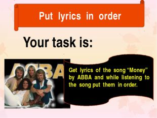 "Put lyrics in order Your task is: Get lyrics of the song ""Money"" by ABBA and"