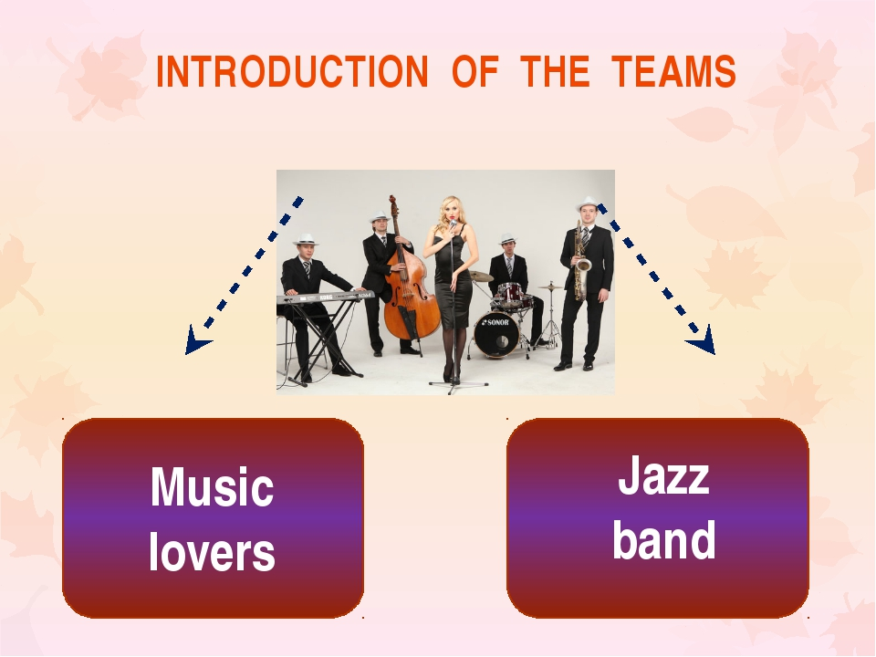 INTRODUCTION OF THE TEAMS Music lovers Jazz band
