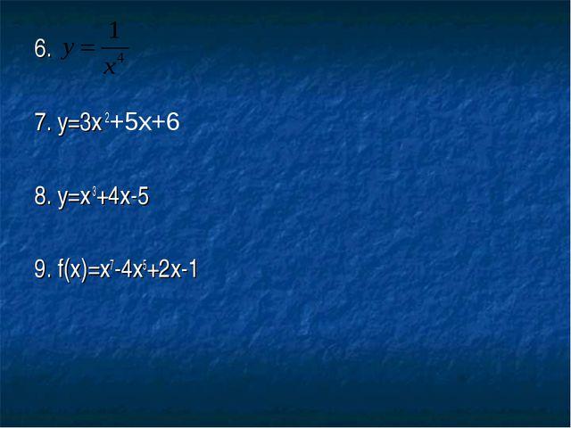6. 7. у=3х 2+5х+6 8. у=х 3+4х-5 9. f(x)=x7-4x5+2x-1
