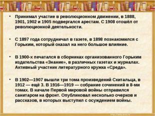 Принимал участие в революционном движении, в 1888, 1901, 1902 и 1905 подверга