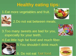 Healthy eating tips: 1.Eat more vegetables and fruit. 2.Do not eat between me