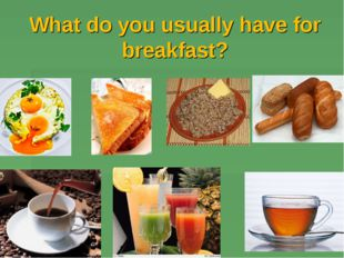 What do you usually have for breakfast?