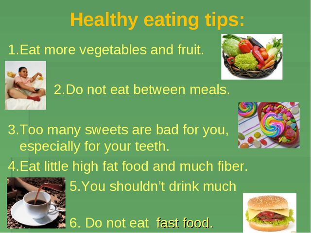 Healthy eating tips: 1.Eat more vegetables and fruit. 2.Do not eat between me...