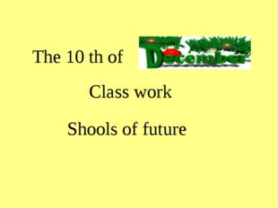 The 10 th of Class work Shools of future