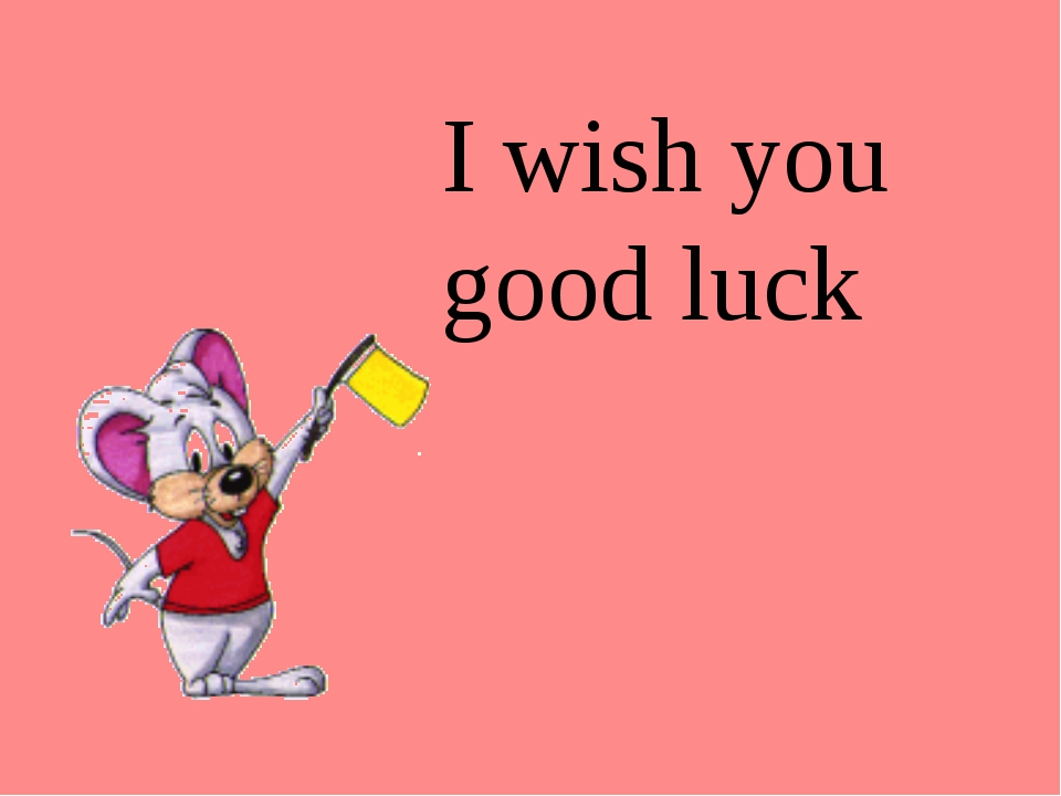 I wish you good luck