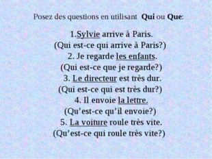 Posez des questions en utilisant Qui ou Que: 1.Sylvie arrive à Paris. (Qui es