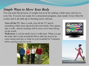 Simple Ways to Move Your Body You can start the process of weight loss now by