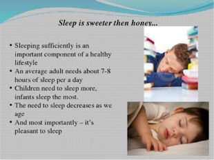 Sleep is sweeter then honey... Sleeping sufficiently is an important componen