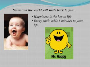 Smile and the world will smile back to you... Happiness is the key to life E