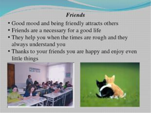 Friends Good mood and being friendly attracts others Friends are a necessary