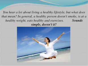 You hear a lot about living a healthy lifestyle, but what does that mean? In