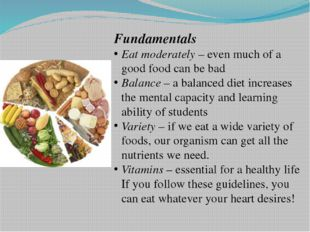 Fundamentals Eat moderately – even much of a good food can be bad Balance –