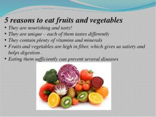 5 reasons to eat fruits and vegetables They are nourishing and tasty! They a