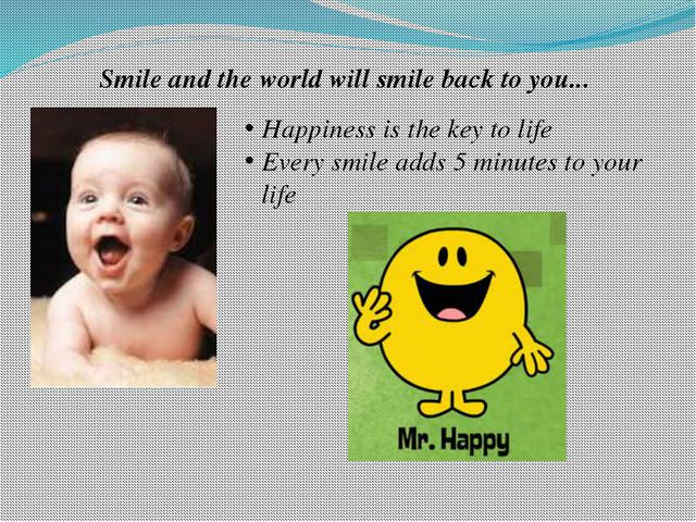 Smile and the world will smile back to you... Happiness is the key to life E...