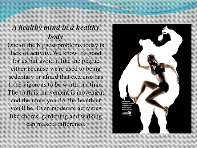 A healthy mind in a healthy body One of the biggest problems today is lack of...