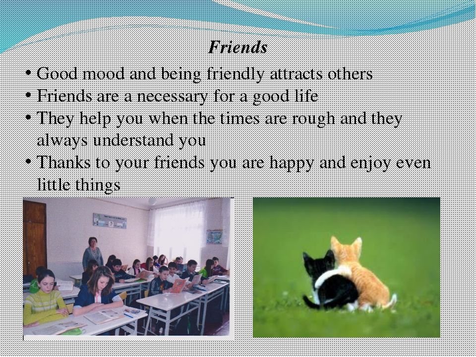 Friends Good mood and being friendly attracts others Friends are a necessary...