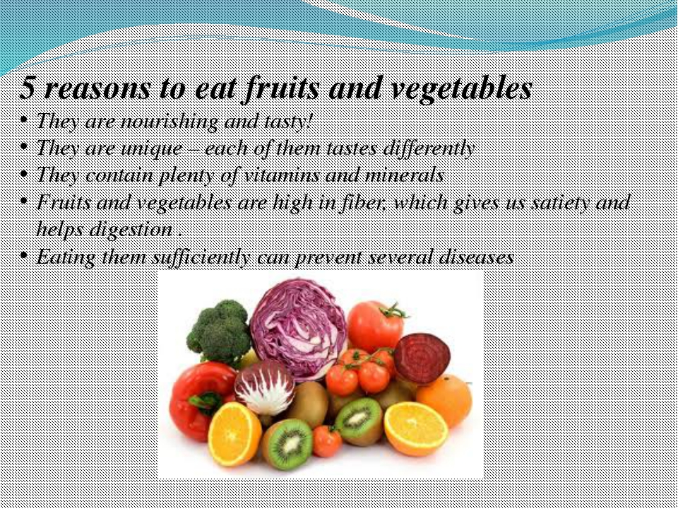 5 reasons to eat fruits and vegetables They are nourishing and tasty! They a...