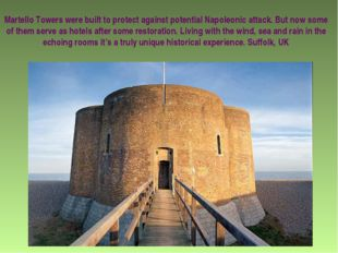 Martello Towers were built to protect against potential Napoleonic attack. Bu