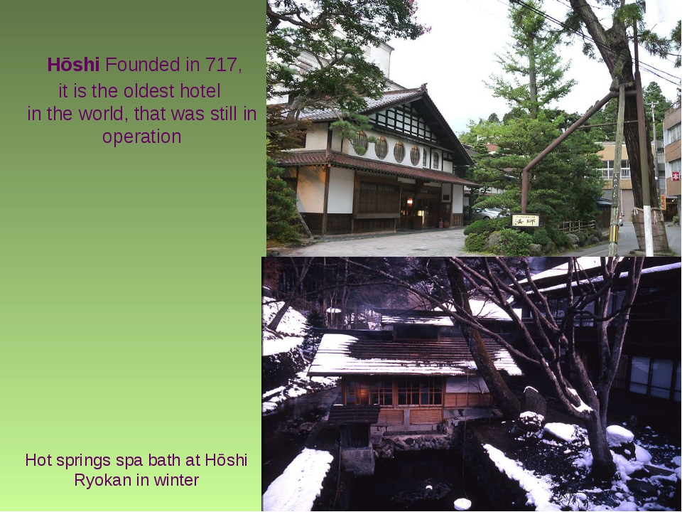 Hōshi Founded in 717, it is the oldest hotel in the world, that was still in...