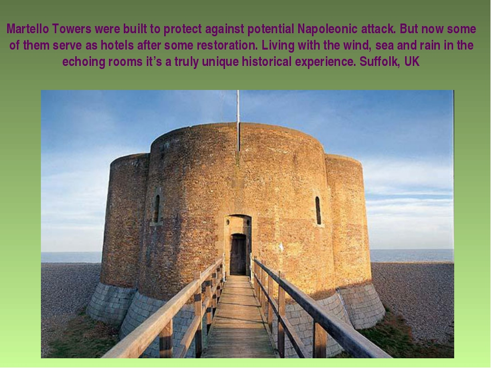 Martello Towers were built to protect against potential Napoleonic attack. Bu...