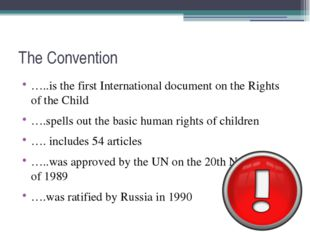 The Convention …..is the first International document on the Rights of the Ch