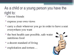 As a child or a young person you have the right to: choose friends express yo