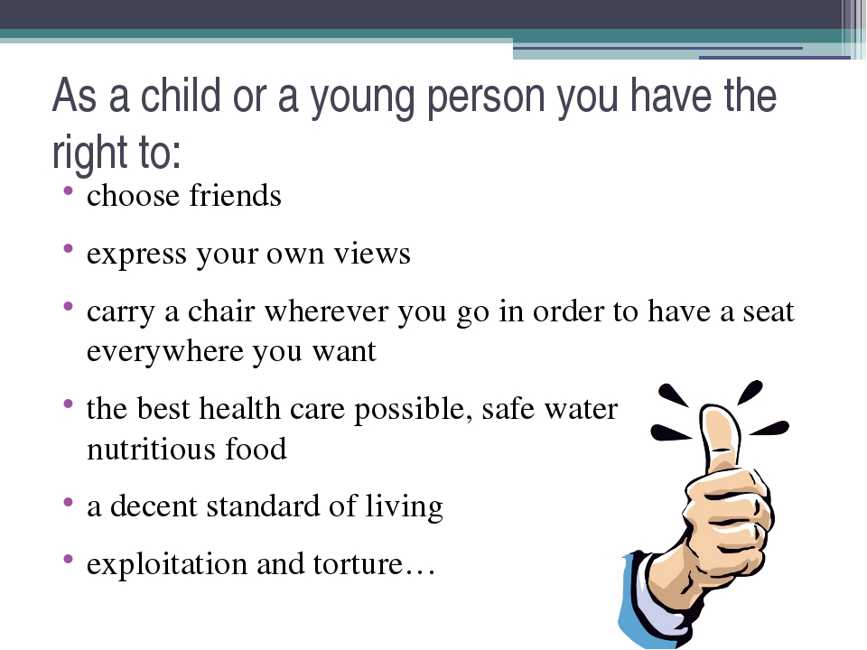 As a child or a young person you have the right to: choose friends express yo...