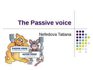 The Passive voice Nefedova Tatiana