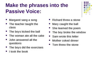 Make the phrases into the Passive Voice: Margaret sang a song The teacher tau