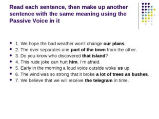 Read each sentence, then make up another sentence with the same meaning using