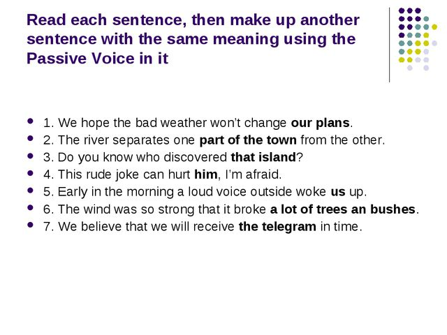 Read each sentence, then make up another sentence with the same meaning using...