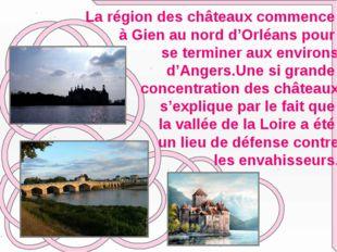 La région des châteaux commence à Gien au nord d'Orléans pour se terminer au