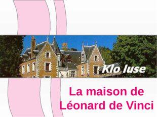 La maison de Léonard de Vinci